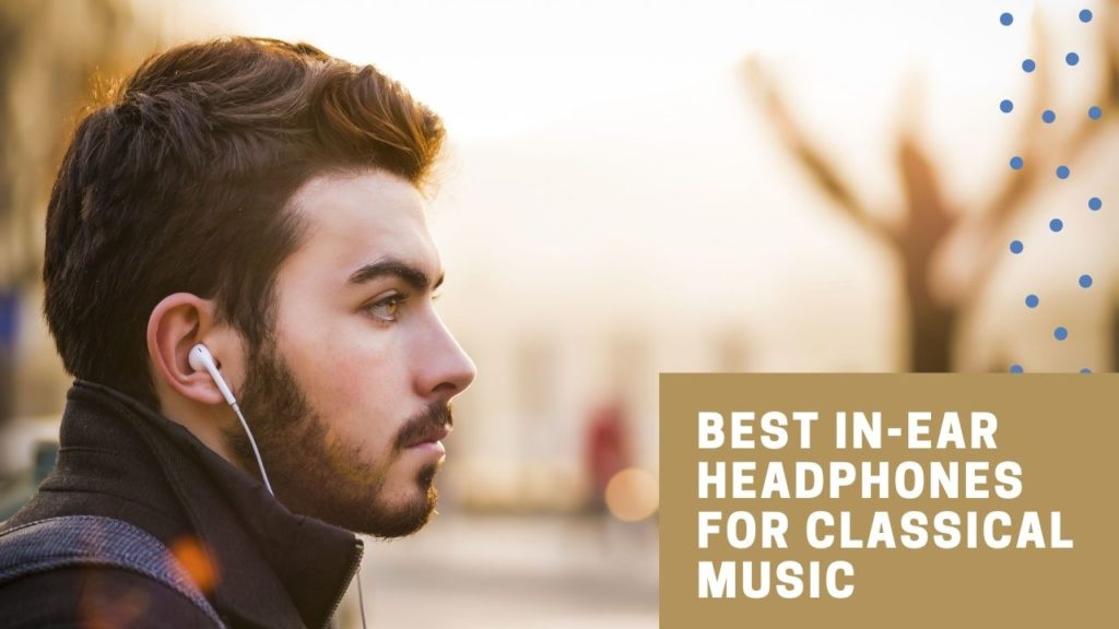 Best In-Ear Headphones For Classical Music