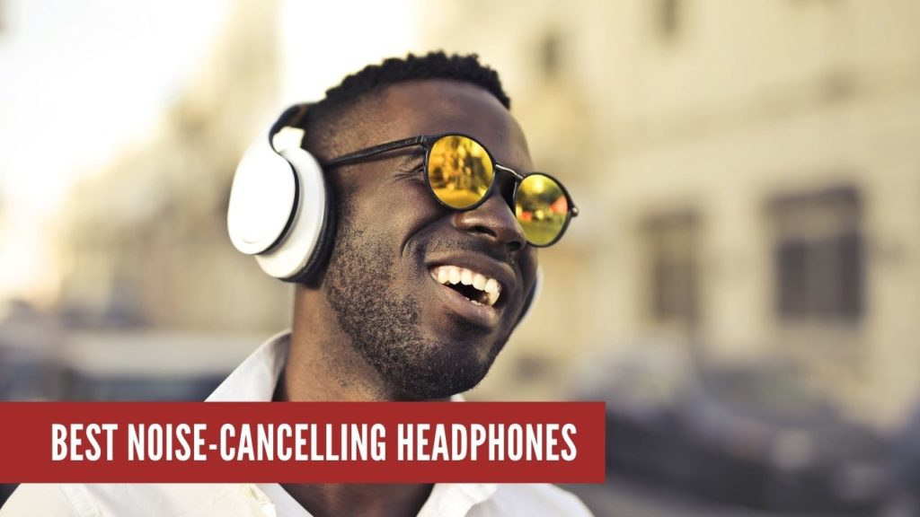 Best Noise Cancelling Headphones For Listening To Classical Music