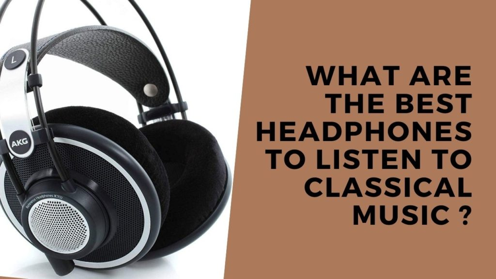 What are the best headphones to listen to classical music_