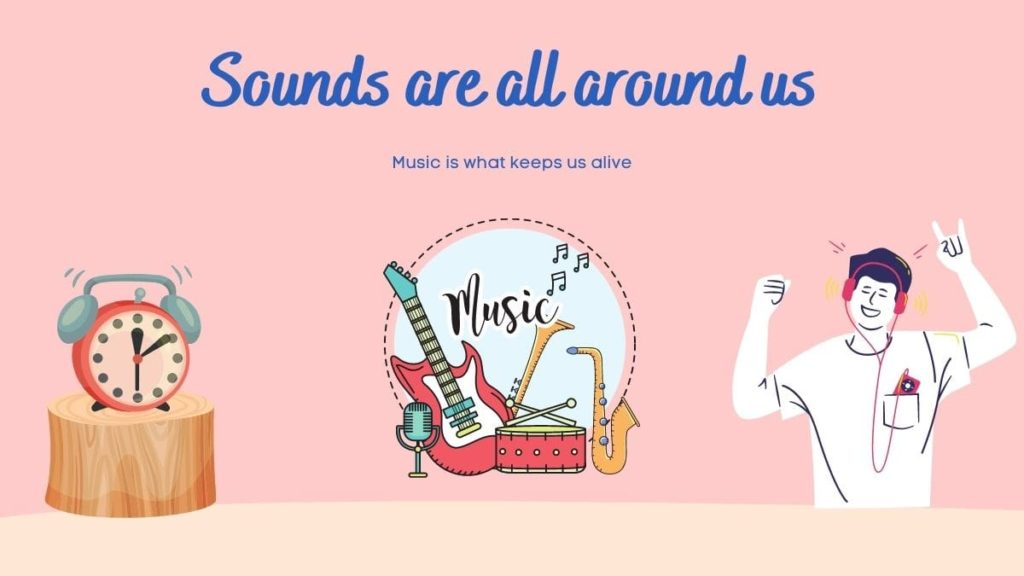 Sounds are all around us