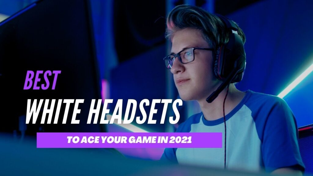 Pro White Gaming Headsets In 2021